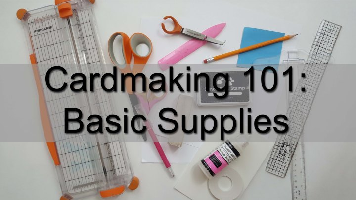 Cardmaking 101: Basic Supplies