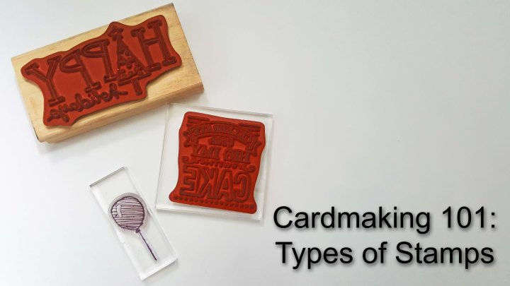 Cardmaking 101 – Types of Stamps