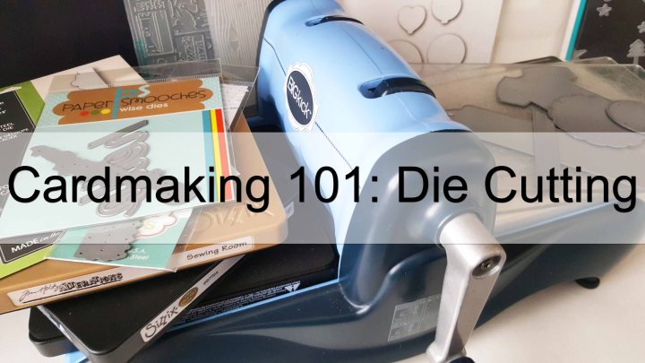 Cardmaking 101: Die Cutting