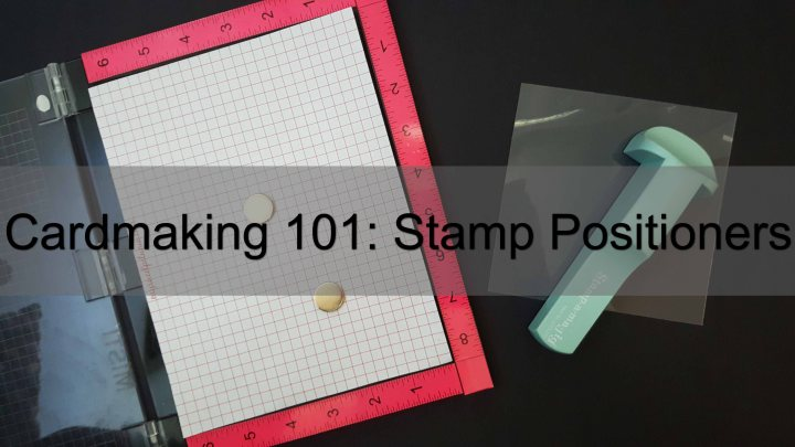 Cardmaking 101: Stamp Positioners