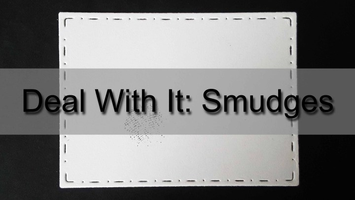 Deal With It:Smudges