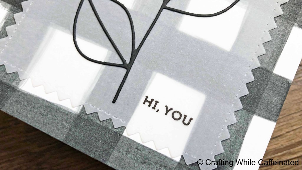 Hi, You sentiment stamped on vellum with Staz On Pigment ink in Piano Black.