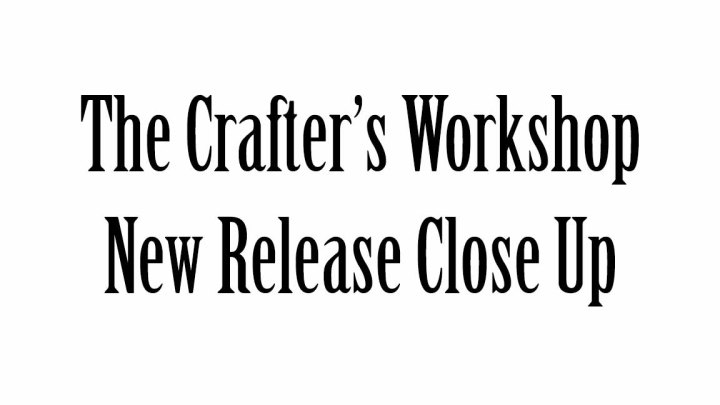 The Crafter's Workshop New Release Close Up